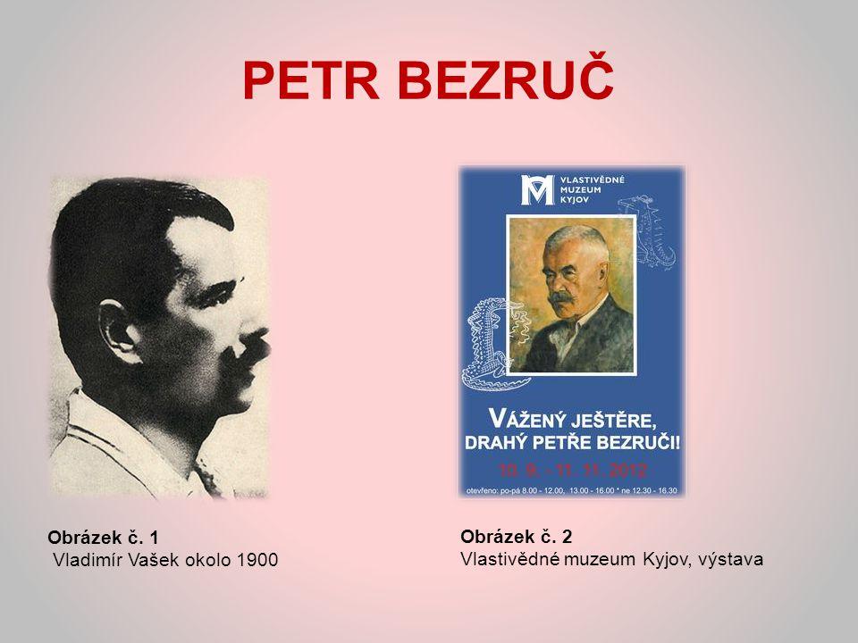 PETR BEZRUČ Obsah: 1.Literárně historický kontext 2.Životopisné údaje 3.Bard slezského lidu 4.Literární tvorba 5.sb.