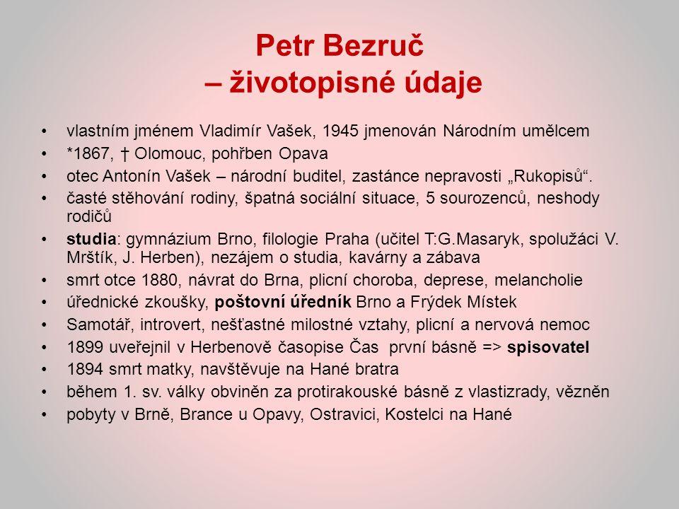 Petr Bezruč – bard slezského lidu 1891 poštovní asistent ve Frýdku Místku touha poznat život a přírodu těšínského Slezska a Beskydska sb.