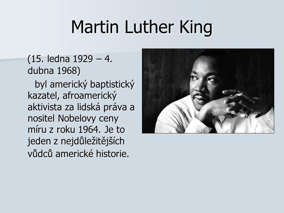 (15. ledna 1929 – 4. dubna 1968) (15. ledna 1929 – 4. dubna 1968) byl americký baptistický kazatel, afroamerický aktivista za lidská práva a nositel N