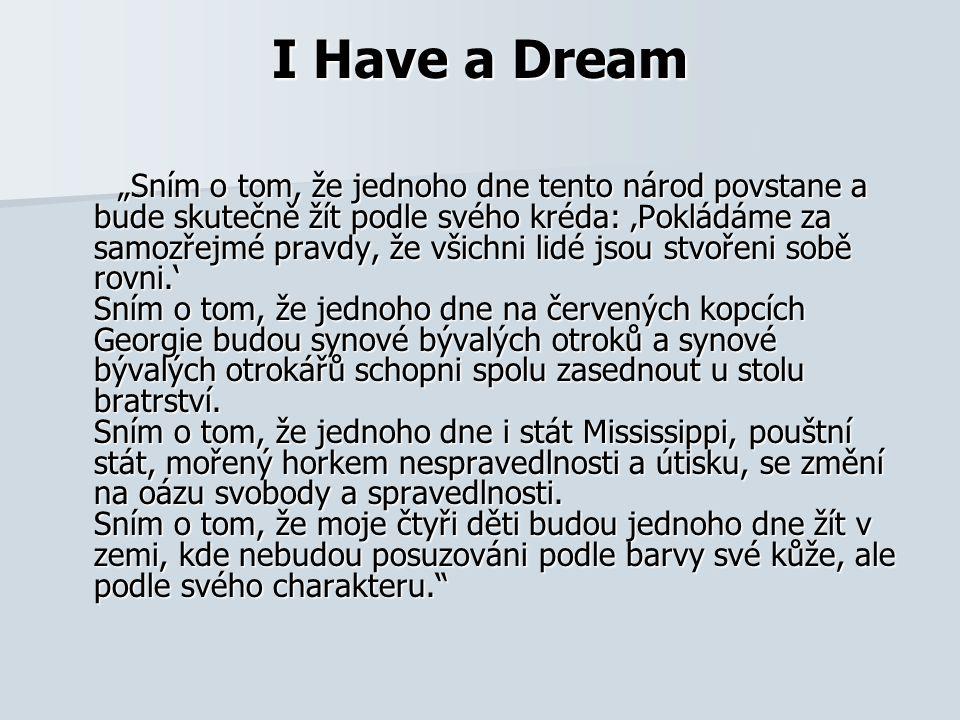 """I Have a Dream """"Sním o tom, že jednoho dne tento národ povstane a bude skutečně žít podle svého kréda: 'Pokládáme za samozřejmé pravdy, že všichni lid"""