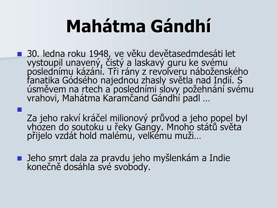 Mahátma Gándhí 30. ledna roku 1948, ve věku devětasedmdesáti let vystoupil unavený, čistý a laskavý guru ke svému poslednímu kázání. Tři rány z revolv