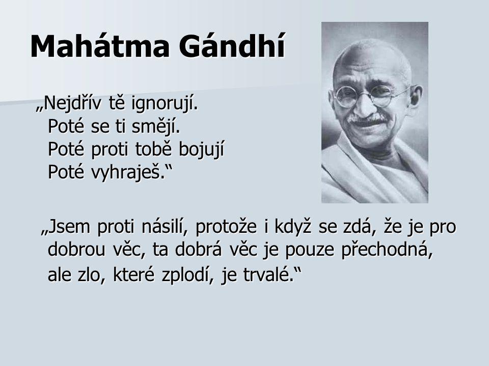 """Mahátma Gándhí """"Nejdřív tě ignorují. Poté se ti smějí. Poté proti tobě bojují Poté vyhraješ."""" """"Nejdřív tě ignorují. Poté se ti smějí. Poté proti tobě"""