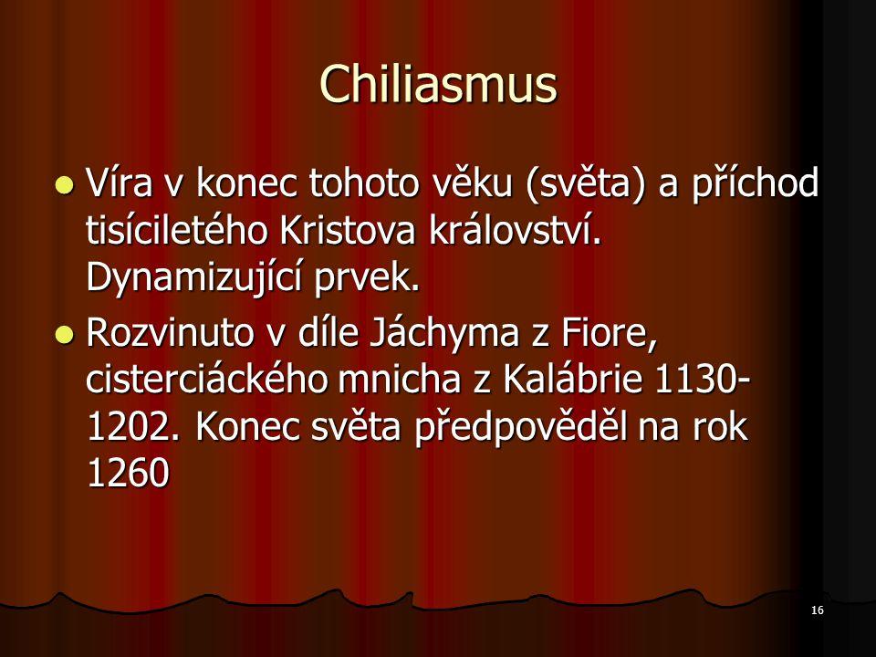 16 Chiliasmus Víra v konec tohoto věku (světa) a příchod tisíciletého Kristova království. Dynamizující prvek. Víra v konec tohoto věku (světa) a příc