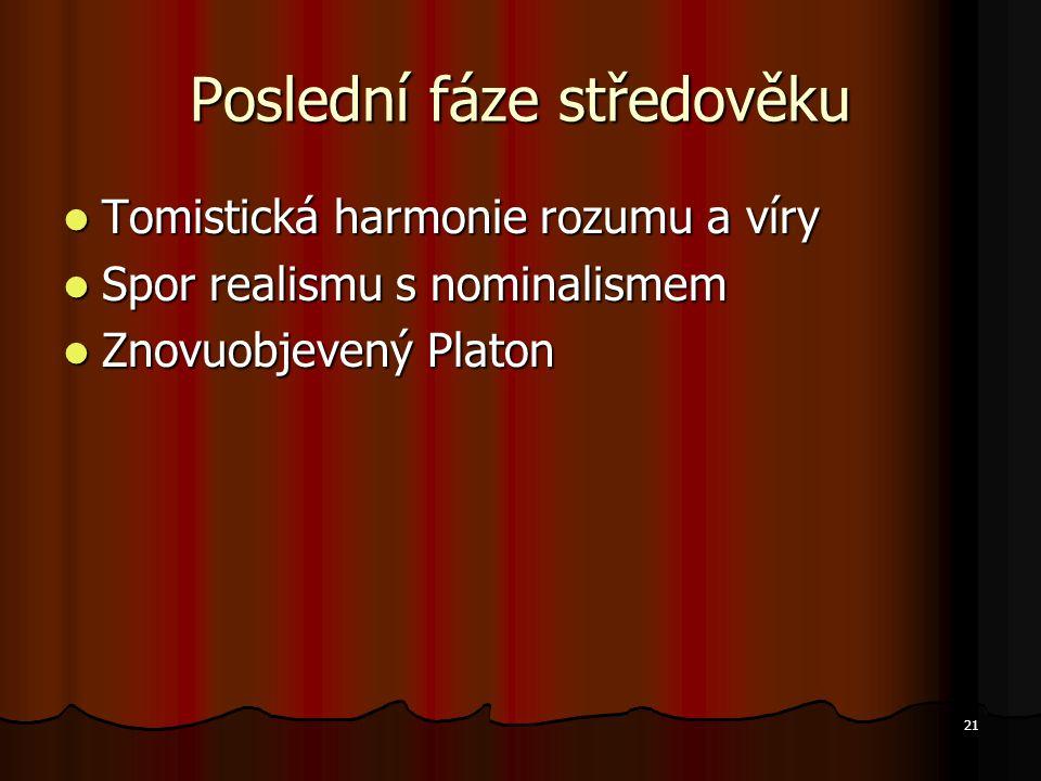 21 Poslední fáze středověku Tomistická harmonie rozumu a víry Tomistická harmonie rozumu a víry Spor realismu s nominalismem Spor realismu s nominalismem Znovuobjevený Platon Znovuobjevený Platon