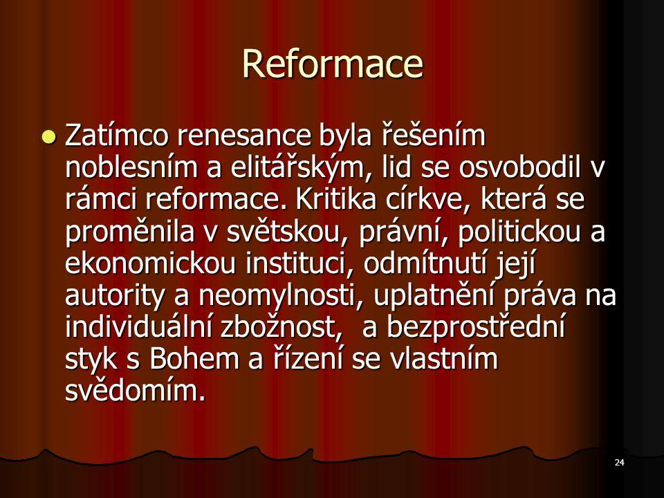24 Reformace Zatímco renesance byla řešením noblesním a elitářským, lid se osvobodil v rámci reformace.