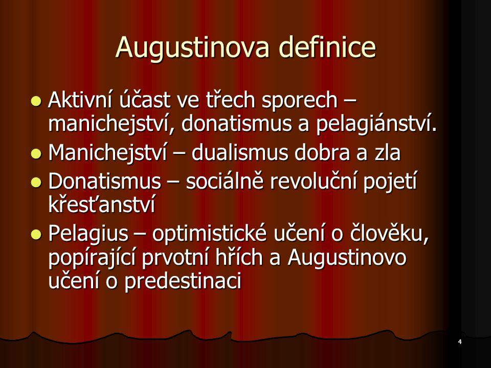 4 Augustinova definice Aktivní účast ve třech sporech – manichejství, donatismus a pelagiánství.