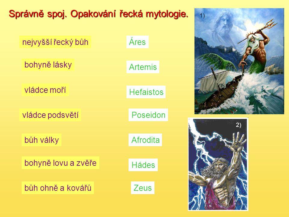 Správně spoj. Opakování řecká mytologie. nejvyšší řecký bůh bohyně lásky vládce moří bůh války vládce podsvětí bohyně lovu a zvěře bůh ohně a kovářůZe