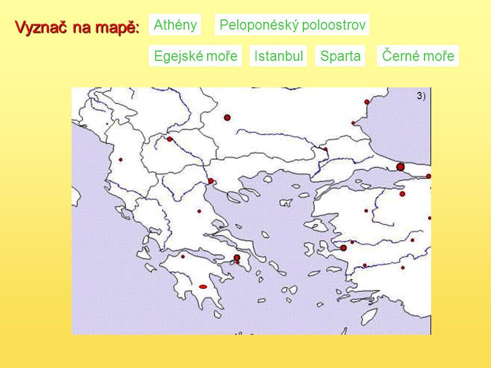 3) Vyznač na mapě: AthényPeloponéský poloostrov Egejské mořeIstanbulSpartaČerné moře