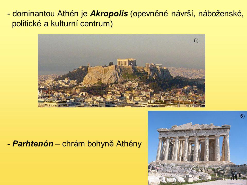 - dominantou Athén je Akropolis (opevněné návrší, náboženské, politické a kulturní centrum) - Parhtenón – chrám bohyně Athény 5) 6)