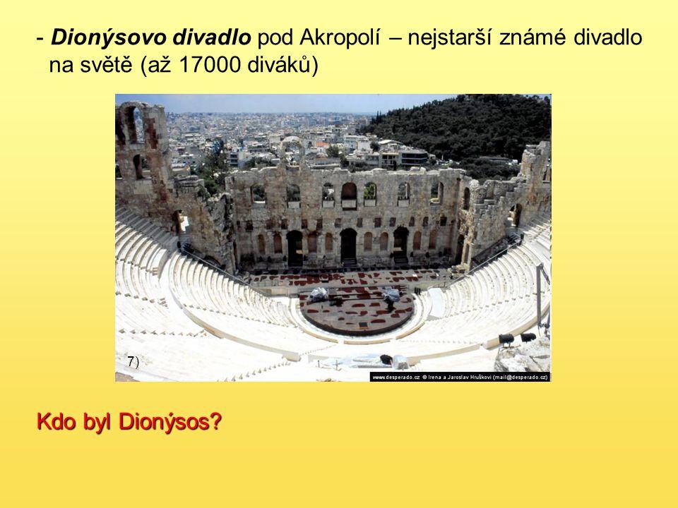 - Dionýsovo divadlo pod Akropolí – nejstarší známé divadlo na světě (až 17000 diváků) 7) Kdo byl Dionýsos