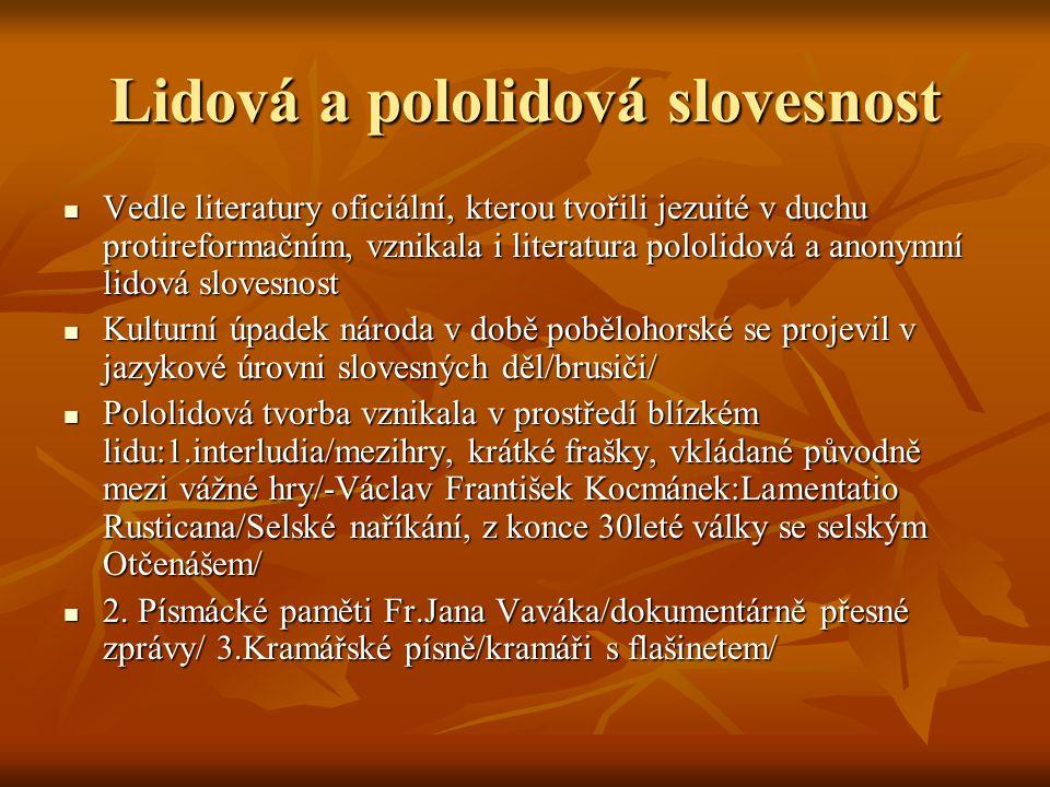 Lidová a pololidová slovesnost Vedle literatury oficiální, kterou tvořili jezuité v duchu protireformačním, vznikala i literatura pololidová a anonymn