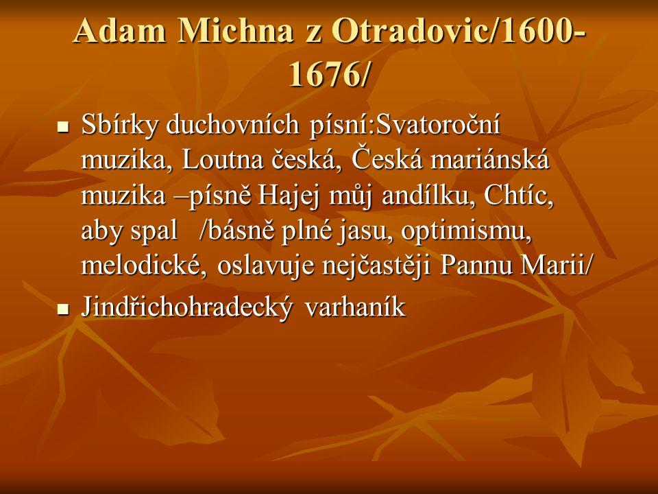 Adam Michna z Otradovic/1600- 1676/ Sbírky duchovních písní:Svatoroční muzika, Loutna česká, Česká mariánská muzika –písně Hajej můj andílku, Chtíc, a