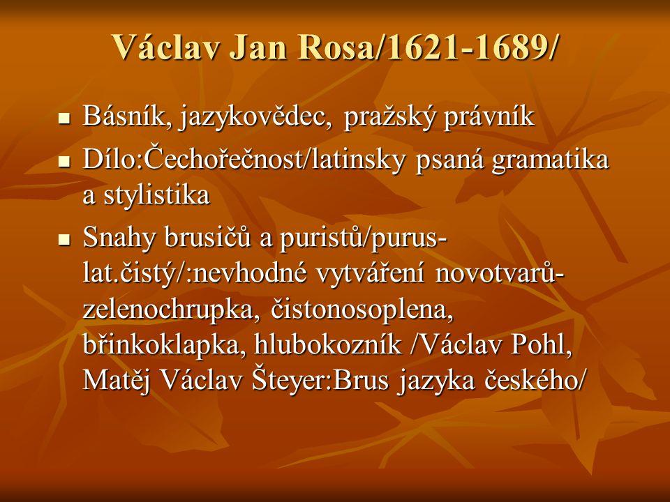 Václav Jan Rosa/1621-1689/ Básník, jazykovědec, pražský právník Básník, jazykovědec, pražský právník Dílo:Čechořečnost/latinsky psaná gramatika a styl