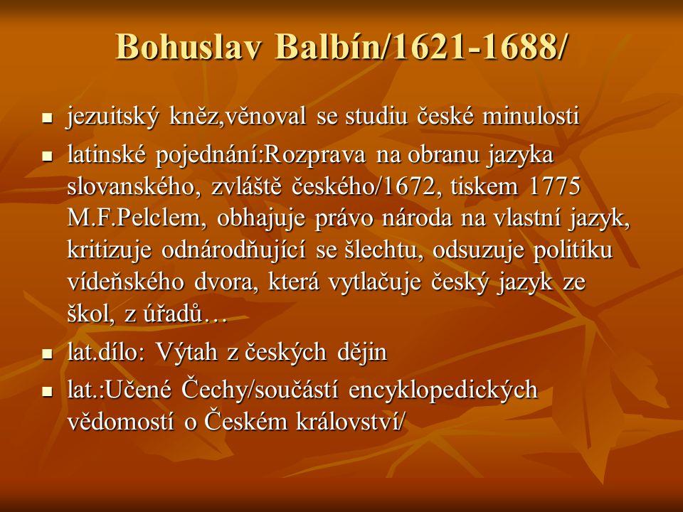 Bohuslav Balbín/1621-1688/ jezuitský kněz,věnoval se studiu české minulosti jezuitský kněz,věnoval se studiu české minulosti latinské pojednání:Rozpra