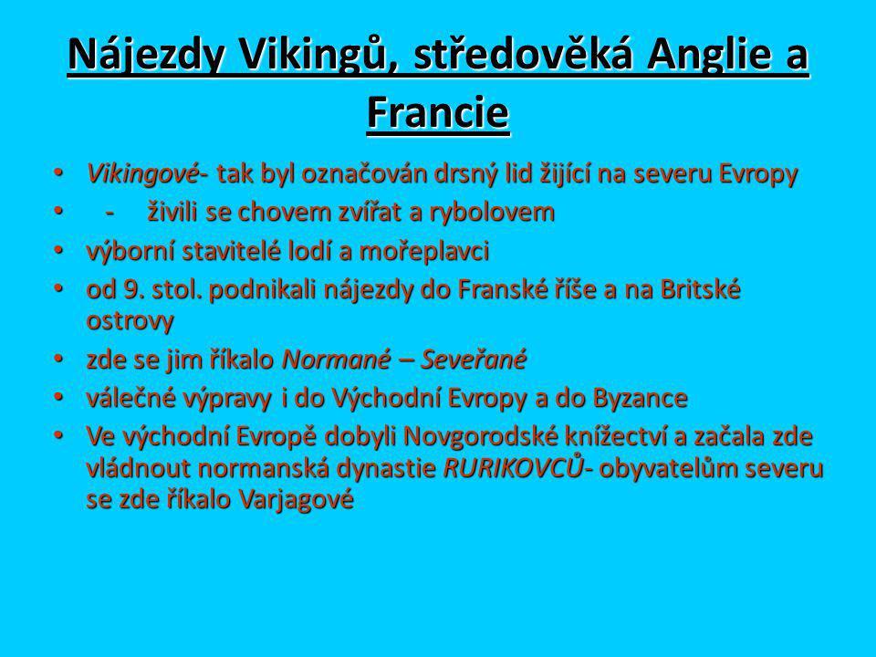 Nájezdy Vikingů, středověká Anglie a Francie Vikingové- tak byl označován drsný lid žijící na severu Evropy Vikingové- tak byl označován drsný lid žijící na severu Evropy - živili se chovem zvířat a rybolovem - živili se chovem zvířat a rybolovem výborní stavitelé lodí a mořeplavci výborní stavitelé lodí a mořeplavci od 9.