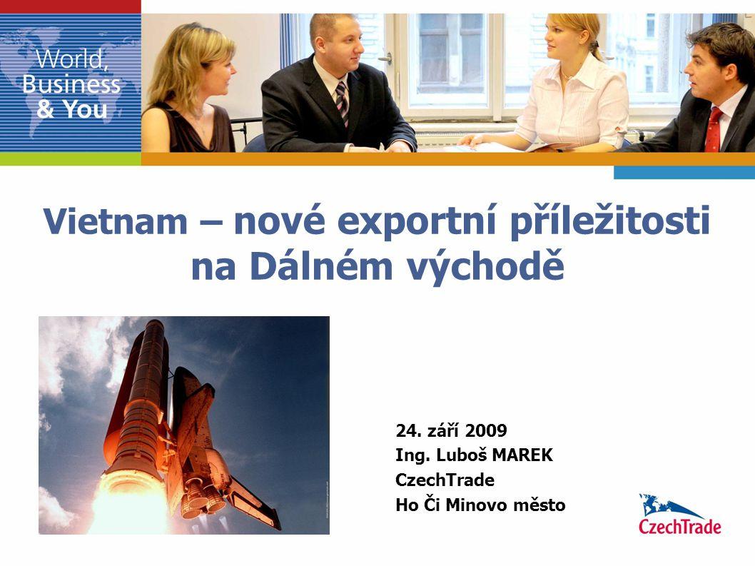 Vietnam – nové exportní příležitosti na Dálném východě 24. září 2009 Ing. Luboš MAREK CzechTrade Ho Či Minovo město