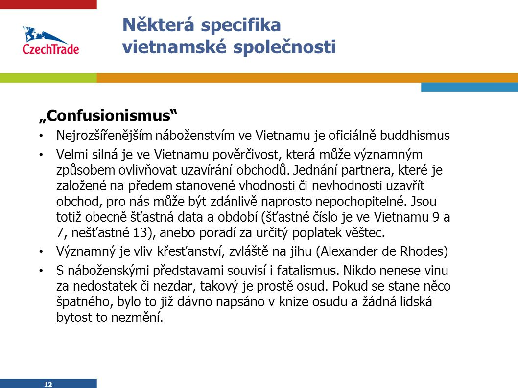 """12 Některá specifika vietnamské společnosti """"Confusionismus"""" Nejrozšířenějším náboženstvím ve Vietnamu je oficiálně buddhismus Velmi silná je ve Vietn"""