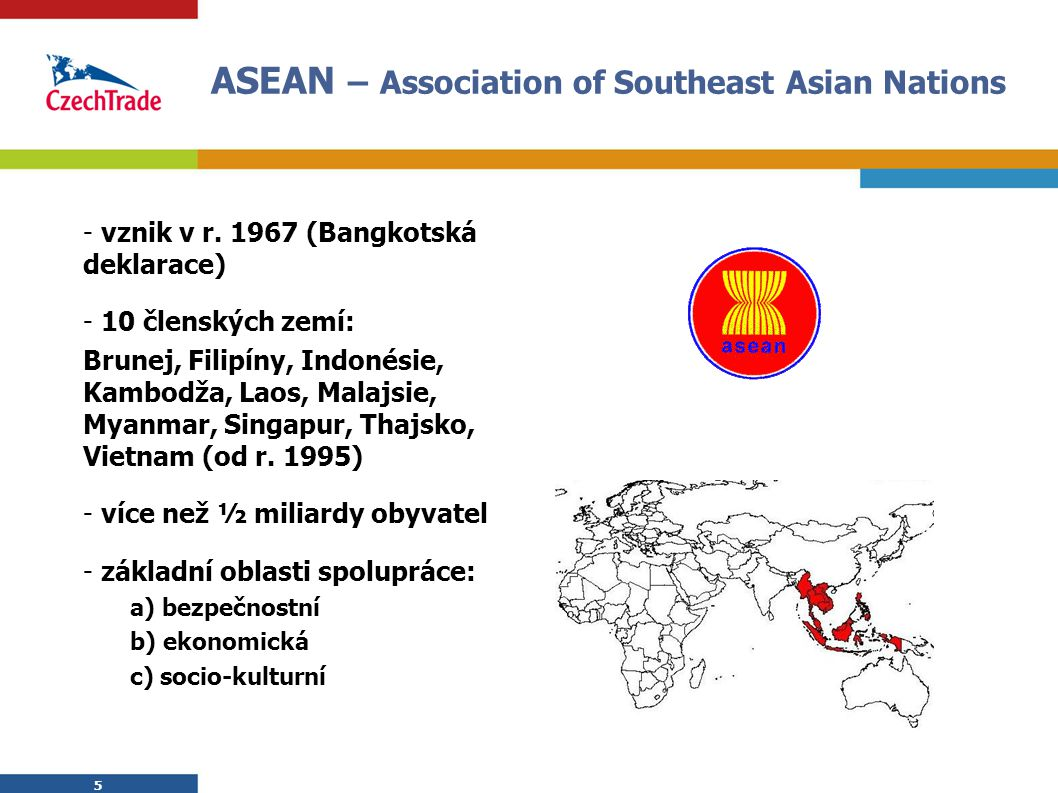 5 ASEAN – Association of Southeast Asian Nations 5 - vznik v r.