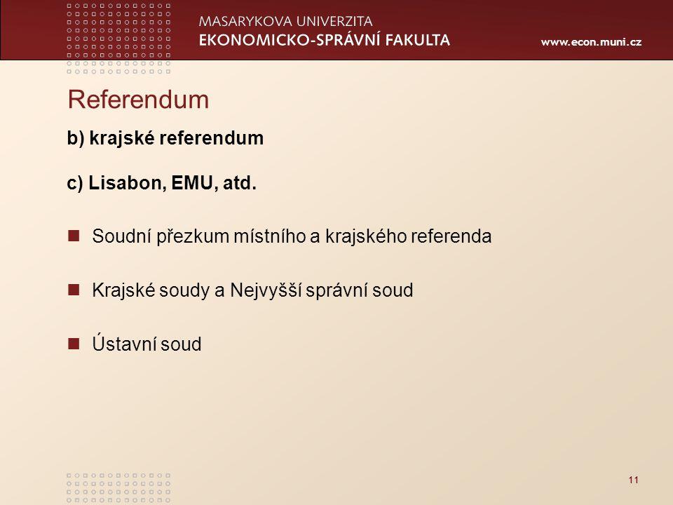 www.econ.muni.cz 11 Referendum b) krajské referendum c) Lisabon, EMU, atd.