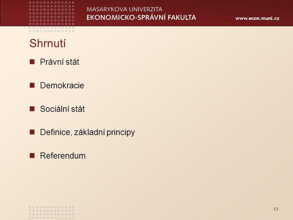 www.econ.muni.cz 13 Shrnutí Právní stát Demokracie Sociální stát Definice, základní principy Referendum
