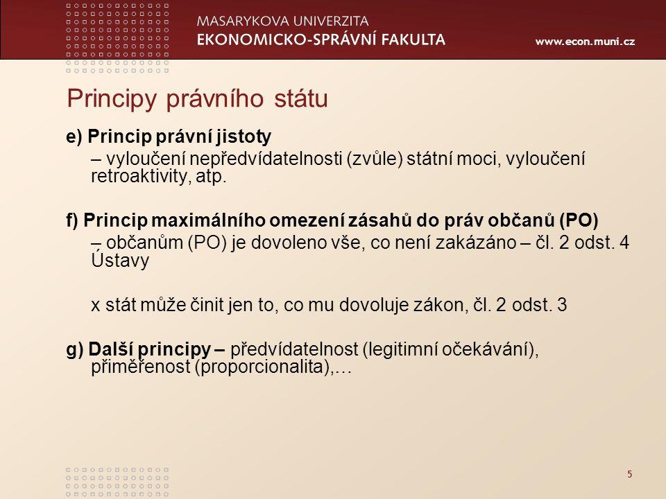 www.econ.muni.cz 5 Principy právního státu e) Princip právní jistoty – vyloučení nepředvídatelnosti (zvůle) státní moci, vyloučení retroaktivity, atp.