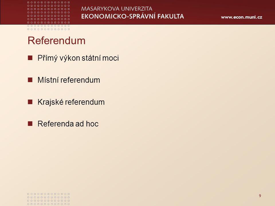 www.econ.muni.cz Referendum Přímý výkon státní moci Místní referendum Krajské referendum Referenda ad hoc 9