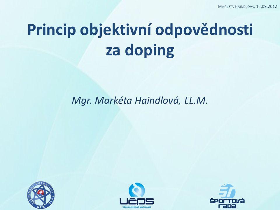 Princip objektivní odpovědnosti za doping Mgr. Markéta Haindlová, LL.M. M ARKÉTA H AINDLOVÁ, 12.09.2012