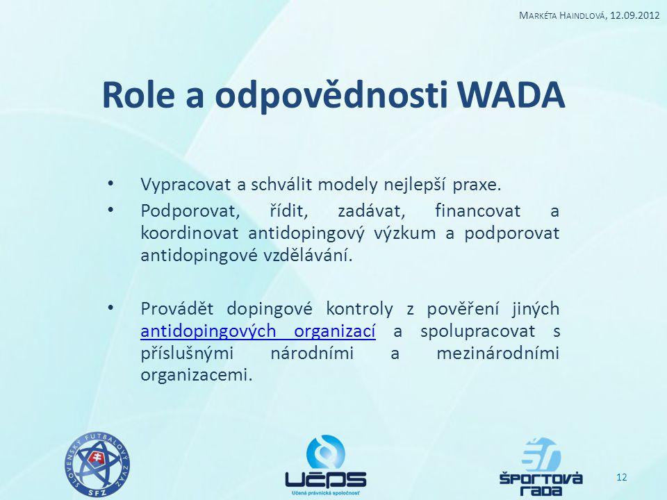 Role a odpovědnosti WADA Vypracovat a schválit modely nejlepší praxe. Podporovat, řídit, zadávat, financovat a koordinovat antidopingový výzkum a podp