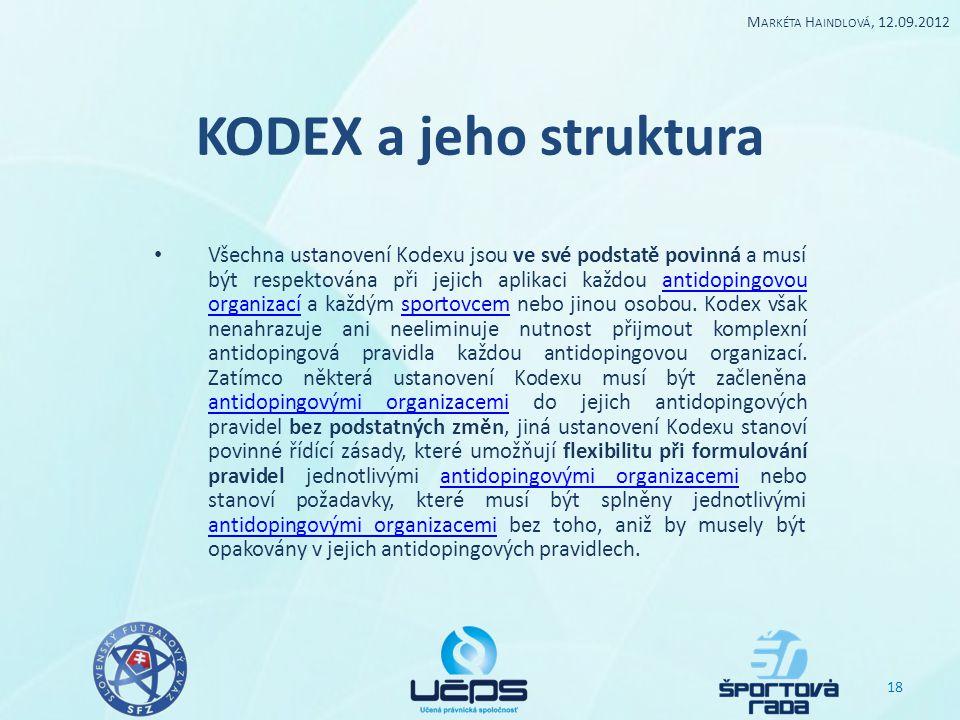 KODEX a jeho struktura Všechna ustanovení Kodexu jsou ve své podstatě povinná a musí být respektována při jejich aplikaci každou antidopingovou organi