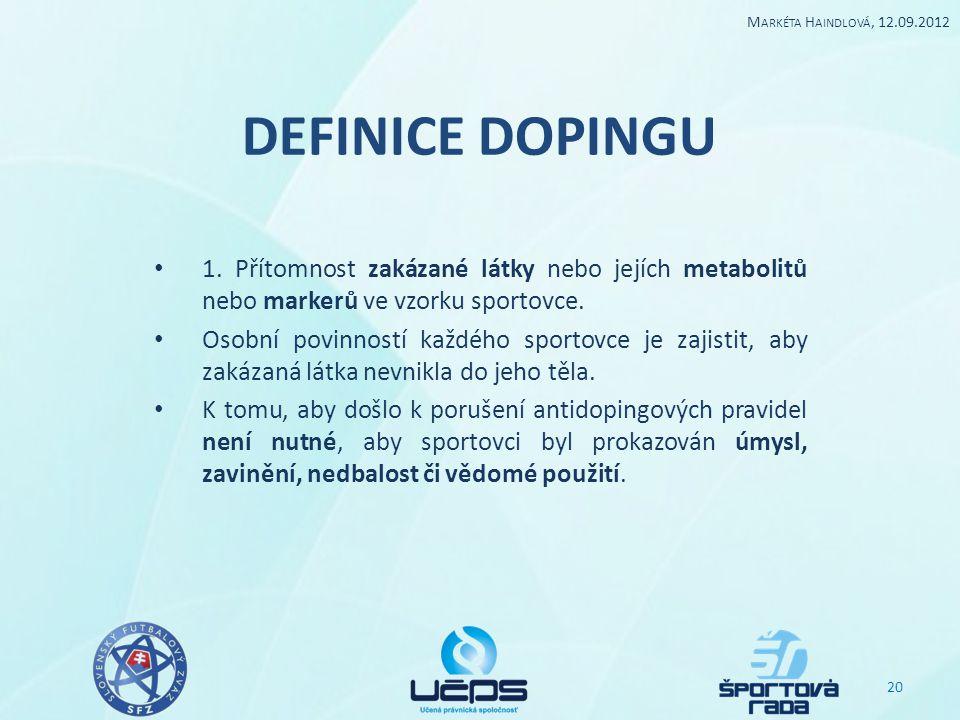 DEFINICE DOPINGU 1. Přítomnost zakázané látky nebo jejích metabolitů nebo markerů ve vzorku sportovce. Osobní povinností každého sportovce je zajistit