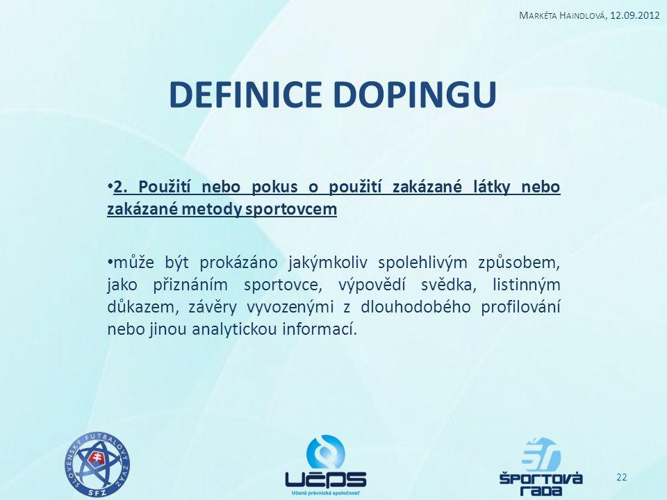 DEFINICE DOPINGU 2. Použití nebo pokus o použití zakázané látky nebo zakázané metody sportovcem může být prokázáno jakýmkoliv spolehlivým způsobem, ja