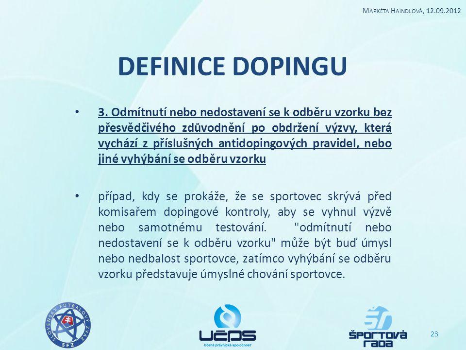 DEFINICE DOPINGU 3. Odmítnutí nebo nedostavení se k odběru vzorku bez přesvědčivého zdůvodnění po obdržení výzvy, která vychází z příslušných antidopi