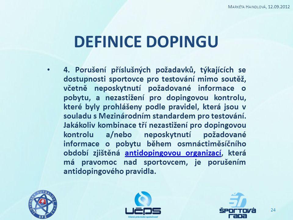 DEFINICE DOPINGU 4. Porušení příslušných požadavků, týkajících se dostupnosti sportovce pro testování mimo soutěž, včetně neposkytnutí požadované info