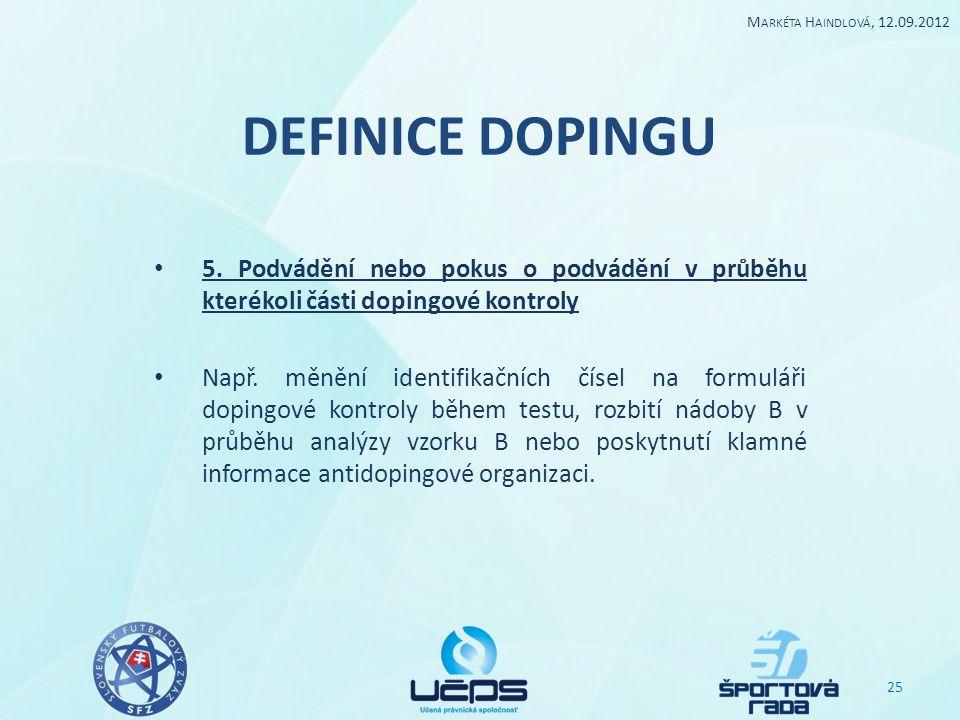 DEFINICE DOPINGU 5. Podvádění nebo pokus o podvádění v průběhu kterékoli části dopingové kontroly Např. měnění identifikačních čísel na formuláři dopi