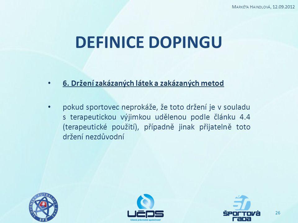 DEFINICE DOPINGU 6. Držení zakázaných látek a zakázaných metod pokud sportovec neprokáže, že toto držení je v souladu s terapeutickou výjimkou uděleno