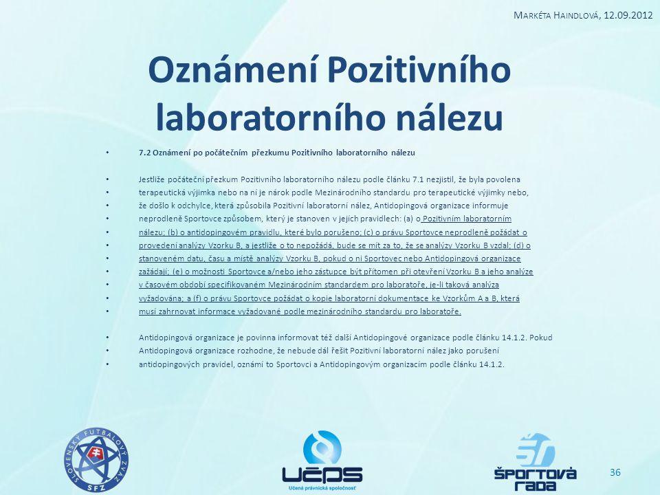 Oznámení Pozitivního laboratorního nálezu 7.2 Oznámení po počátečním přezkumu Pozitivního laboratorního nálezu Jestliže počáteční přezkum Pozitivního