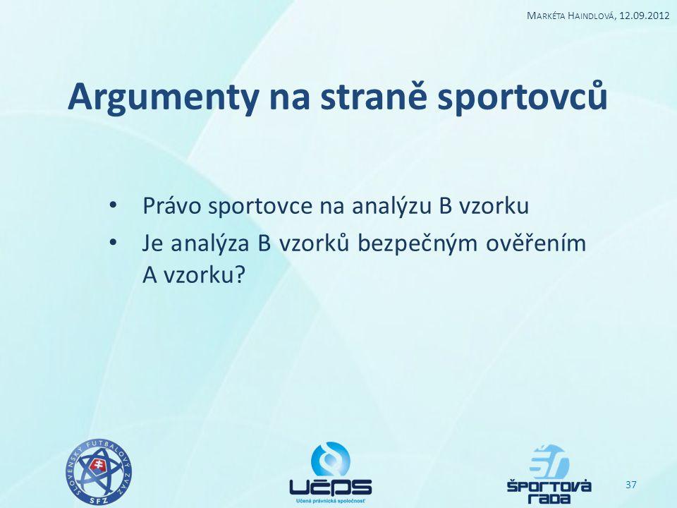 Argumenty na straně sportovců Právo sportovce na analýzu B vzorku Je analýza B vzorků bezpečným ověřením A vzorku? 37 M ARKÉTA H AINDLOVÁ, 12.09.2012