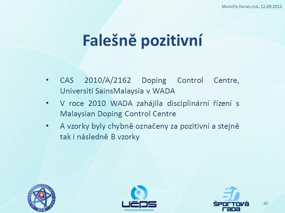 Falešně pozitivní CAS 2010/A/2162 Doping Control Centre, Universiti SainsMalaysia v WADA V roce 2010 WADA zahájila disciplinární řízení s Malaysian Do