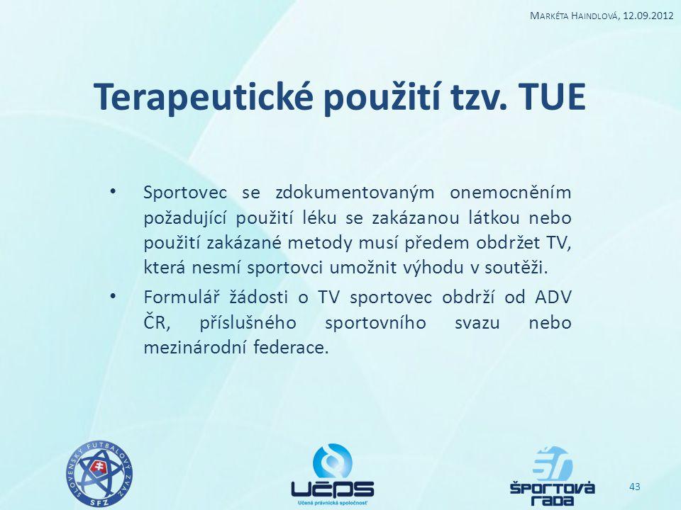 Terapeutické použití tzv. TUE Sportovec se zdokumentovaným onemocněním požadující použití léku se zakázanou látkou nebo použití zakázané metody musí p