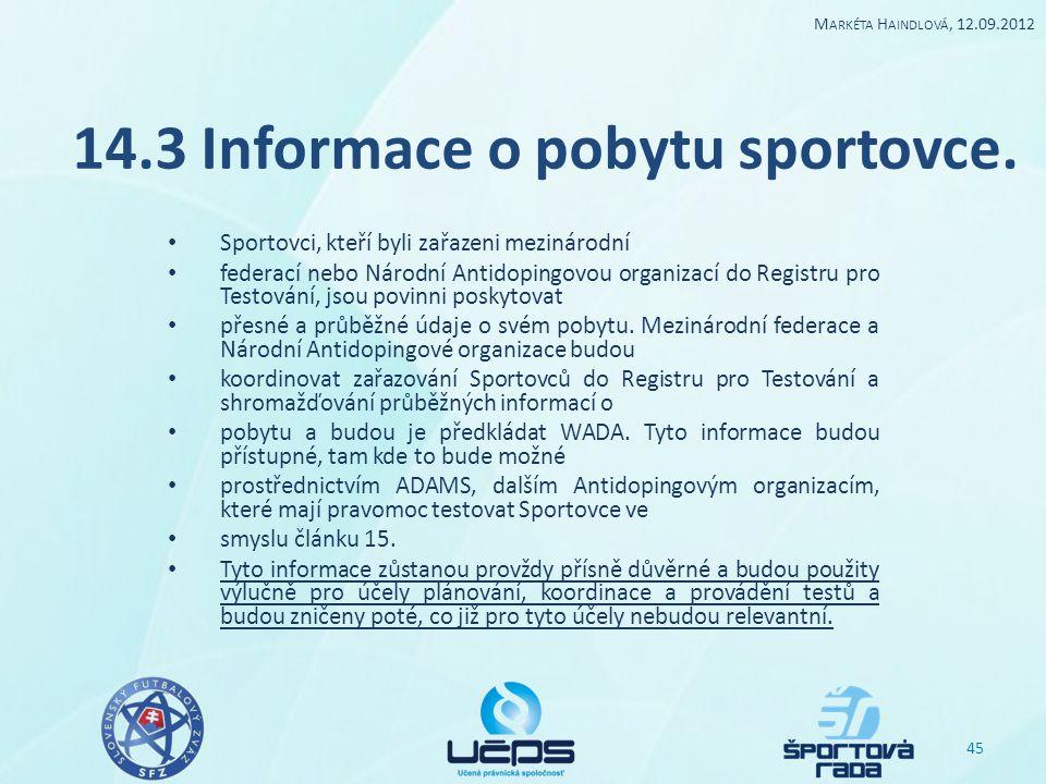 14.3 Informace o pobytu sportovce. Sportovci, kteří byli zařazeni mezinárodní federací nebo Národní Antidopingovou organizací do Registru pro Testován