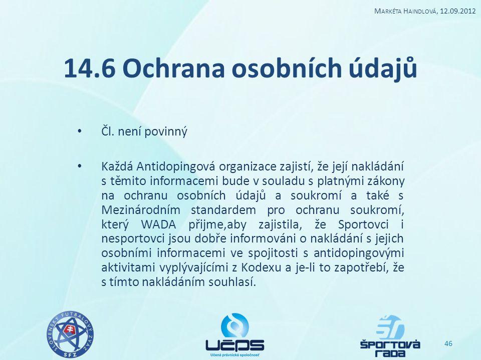 14.6 Ochrana osobních údajů Čl. není povinný Každá Antidopingová organizace zajistí, že její nakládání s těmito informacemi bude v souladu s platnými