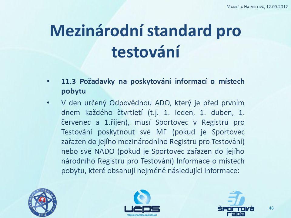 Mezinárodní standard pro testování 11.3 Požadavky na poskytování informací o místech pobytu V den určený Odpovědnou ADO, který je před prvním dnem kaž