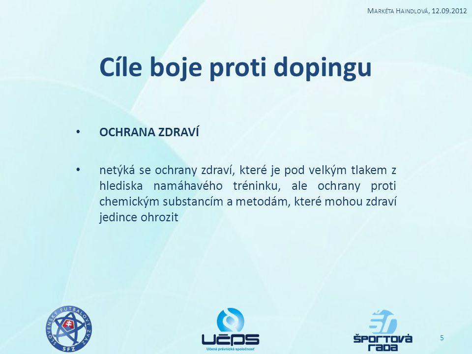 Cíle boje proti dopingu OCHRANA ZDRAVÍ netýká se ochrany zdraví, které je pod velkým tlakem z hlediska namáhavého tréninku, ale ochrany proti chemický