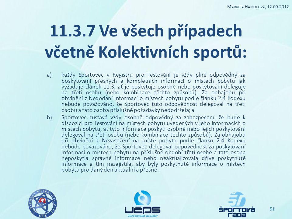 11.3.7 Ve všech případech včetně Kolektivních sportů: a)každý Sportovec v Registru pro Testování je vždy plně odpovědný za poskytování přesných a komp