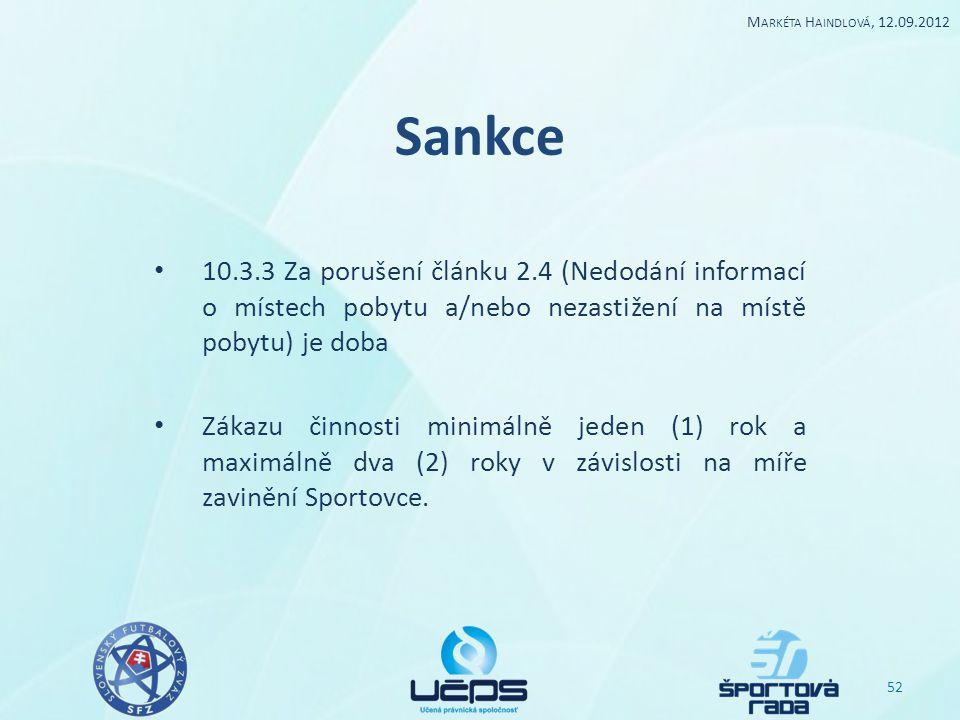 Sankce 10.3.3 Za porušení článku 2.4 (Nedodání informací o místech pobytu a/nebo nezastižení na místě pobytu) je doba Zákazu činnosti minimálně jeden