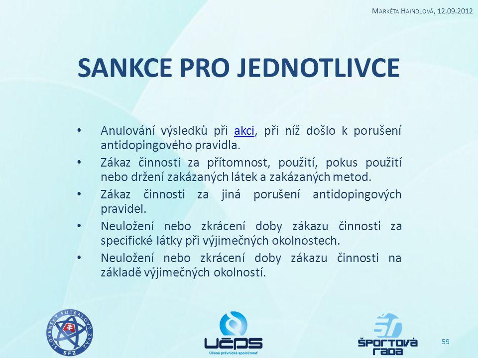 SANKCE PRO JEDNOTLIVCE Anulování výsledků při akci, při níž došlo k porušení antidopingového pravidla.akci Zákaz činnosti za přítomnost, použití, poku