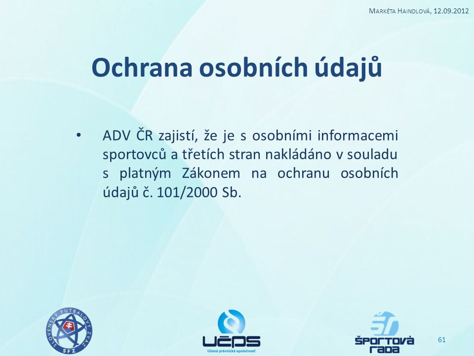 Ochrana osobních údajů ADV ČR zajistí, že je s osobními informacemi sportovců a třetích stran nakládáno v souladu s platným Zákonem na ochranu osobníc