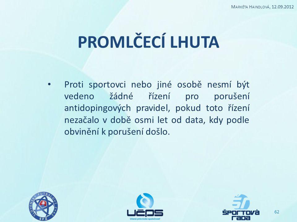 PROMLČECÍ LHUTA Proti sportovci nebo jiné osobě nesmí být vedeno žádné řízení pro porušení antidopingových pravidel, pokud toto řízení nezačalo v době