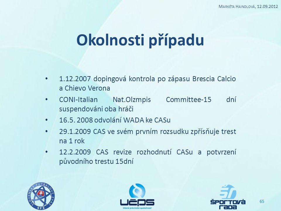 Okolnosti případu 1.12.2007 dopingová kontrola po zápasu Brescia Calcio a Chievo Verona CONI-Italian Nat.Olzmpis Committee-15 dní suspendováni oba hrá