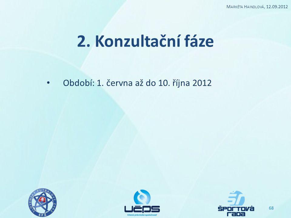 2. Konzultační fáze Období: 1. června až do 10. října 2012 68 M ARKÉTA H AINDLOVÁ, 12.09.2012